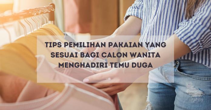 Tips Pemilihan Pakaian Yang Sesuai Bagi Calon Wanita Menghadiri Temu Duga