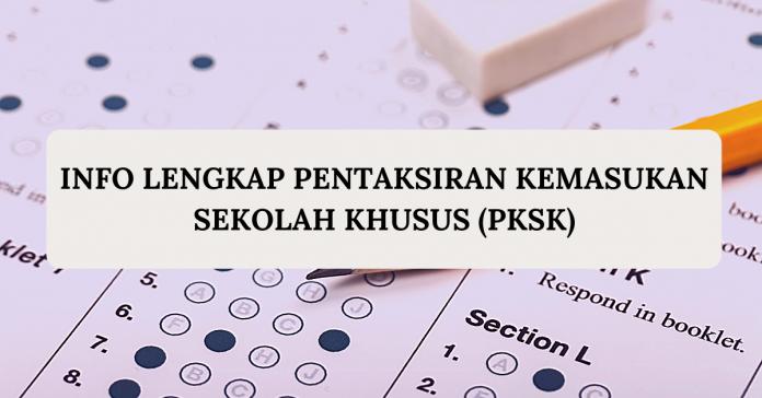 Info Lengkap Pentaksiran Kemasukan Sekolah Khusus (PKSK)